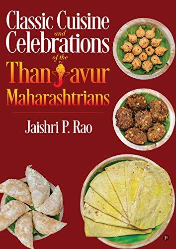 Classic Cuisine and Celebrations of the Thanjavur Maharashtrians : (English Edition)