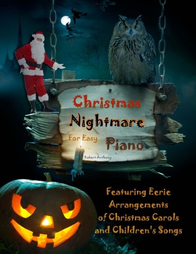 for Easy Piano: Eerie Arrangements of Christmas Carols and Children's Songs (Halloween Song Nightmare)