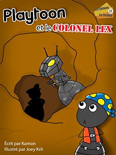 Playtoon et le colonel Lex: Une histoire drôle de loyauté (Les enfants et la techno t. 3) (French Edition)