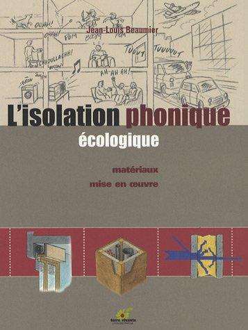 L'isolation phonique écologique : Matériaux, mise en oeuvre par Jean-Louis Beaumier