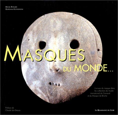 Masques du monde--: L'univers du masque dans les collections du Musée international du carnaval et du masque de Binche (Collection Les beaux livres du patrimoine)