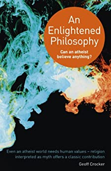 An Enlightened Philosophy: Can an Atheist Believe Anything? by [Crocker, Geoff]