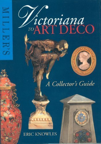 Miller's Victoriana to Art Deco: A Collector's Guide by Eric Knowles (1993-11-02)