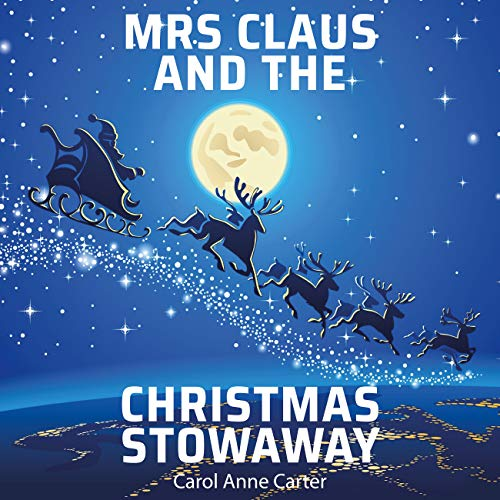 Mrs Claus and the Christmas Stowaway: Mrs Claus Helps Santa Deliver The Presents Despite Sabotage at the North Pole : A Children's Christmas Story for ... Stories for Kids Book 3) (English Edition)