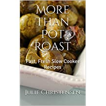 More Than Pot Roast: Fast, Fresh Slow Cooker Recipes (Slow Cooker Sensations Book 1) (English Edition)