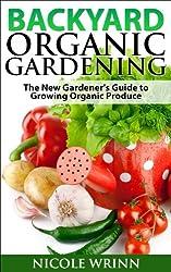 Backyard Organic Gardening: The New Gardener's Guide to Growing Organic Produce (English Edition)