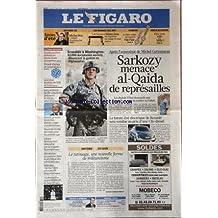 FIGARO (LE) [No 20523] du 27/07/2010 - APRES L'ASSASSINAT DE MICHEL GERMANEAU / SARKOZY MENACE AL-QAIDA DE REPRESAILLES -SCANDALE A WASHINGTON / 92 000 DOCUMENTS SECRETS DENONCENT LA GUERRE EN AFGHANISTAN -LA FUTURE ZOE ELECTRIQUE DE RENAULT VENDUE AU PRIX D'UNE CLIO DIESEL -LE TATOUAGE / UNE NOUVELLE FORME DE MILITANTISME PAR BOURMAUD-LOHENGRIN OUVRE BAYREUTH EN BEAUTE -SOLITAIRE / CAP SUR GIJON -REVOLUTION EN MARCHE DANS LA PHYSIQUE DES PARTICULES -LILIANE BETTENCOURT ENTENDUE PAR LA BRIGADE