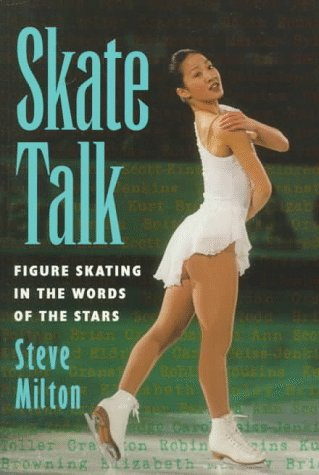 Skate Talk: Figure Skating in the Words of the Stars por Steve Milton