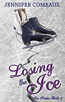 Losing the Ice (Ice Series Book 2) (English Edition) di [Comeaux, Jennifer]