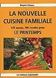 La nouvelle cuisine familiale - 150 menus, 300 recettes pour le printemps