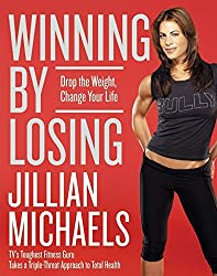 Winning by Losing: Drop the Weight, Change Your Life by Jillian Michaels (2005-09-06)