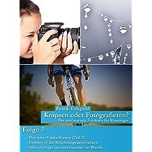 Knipsen oder Fotografieren? | Folge 3: Der umfassende Fotokurs für Einsteiger