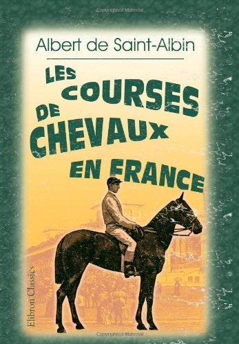 Descargar Libro Les Courses de chevaux en France: Ouvrage contenant 19 gravures sur bois, 33 photogravures et 66 vignettes par Crafty de Albert de Saint-Albin