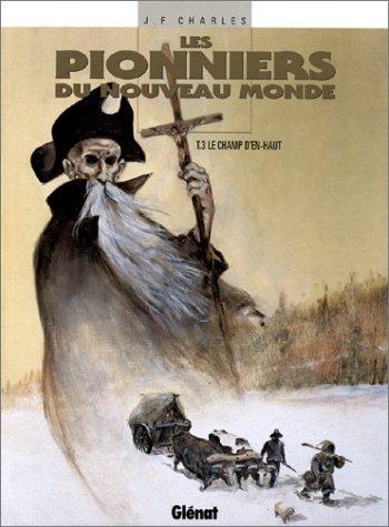 Les Pionniers du Nouveau Monde, Tome 3 : Le Champ d'en-haut