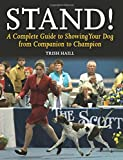 Stand!: A Complete Guide to Showing Your Dog from Companion to Champion