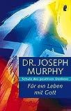 Für ein Leben mit Gott: Schule des positiven Denkens - Joseph Murphy