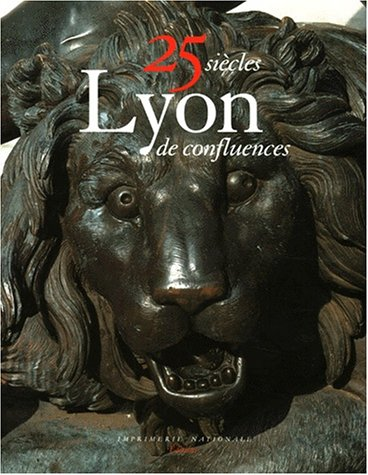 Lyon : vingt-cinq siècles de confluences
