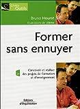 Former sans ennuyer - Concevoir et réaliser des projets de formation et d'enseignement - Editions d'Organisation - 06/01/2005