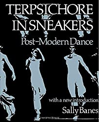 Terpsichore in Sneakers: The Psychoanalytical Meaning of History: Postmodern Dance (Wesleyan Paperback)