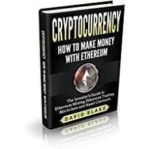 Ethereum : Cryptocurrency - How to Make Money with Ethereum - The Investor's Guide to Ethereum Mining, Ethereum Trading, Blockchain and Smart Contracts (English Edition)