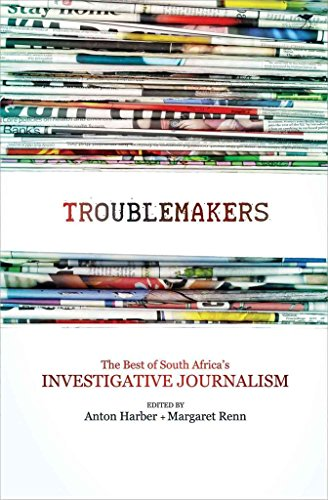 [The Troublemakers: South Africa's Feisty Investigative Journalists] (By: Margaret Renn) [published: May, 2011]