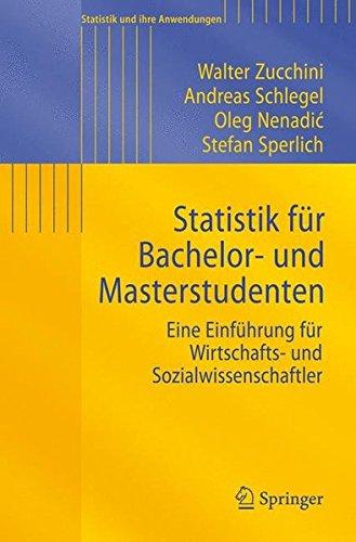 Statistik fur Bachelor-und Masterstudenten: Eine Einfuhrung fur Wirtschafts-und Sozialwissenschaftler (Statistik und ihre Anwendungen)