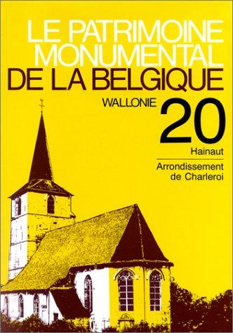 Le patrimoine monumental de la Belgique, Wallonie, Tome 20, Hainaut, Arrondissement de Charleroi