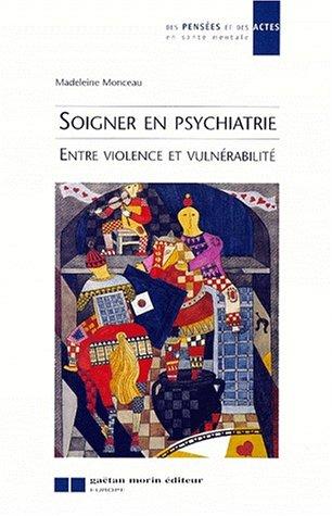 SOIGNER EN PSYCHIATRIE. Entre violence et vulnérabilité