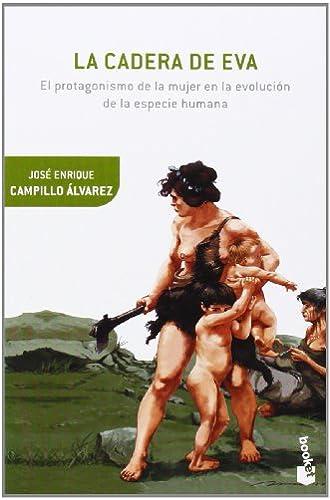 La Cadera De Eva: El Protagonismo De La Mujer En La Evolución De La Especie Humana