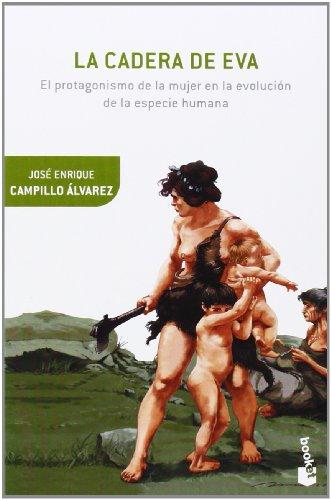 La cadera de Eva: El protagonismo de la mujer en la evolución de la especie humana (Booket Ciencia) por José Enrique Campillo Álvarez