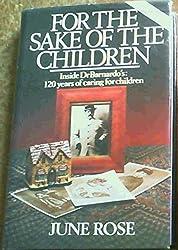 For the Sake of the Children: Inside Dr.Barnardo's - 120 Years of Caring for Children