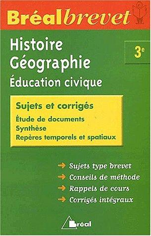 Histoire-Géographie-Education civique 3e : Sujets et corrigés
