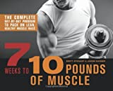 7 Weeks to 10 Pounds of Muscle: The Complete Day-by-Day Program to Pack on Lean, Healthy Muscle Mass by Brett Stewart (2013-03-05)