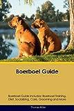 Boerboel Guide Boerboel Guide Includes: Boerboel Training, Diet, Socializing, Care, Grooming, Breeding and More