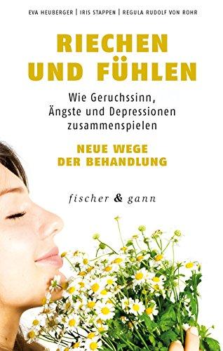 Riechen und Fühlen: Wie Geruchssinn, Ängste und Depressionen zusammenspielen - Neue Wege der Behandlung -