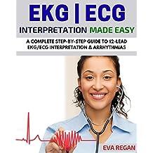 EKG: EKG Interpretation Made Easy: A Complete Step-By-Step Guide to 12-Lead EKG/ECG Interpretation & Arrhythmias (EKG Book, EKG Interpretation, NCLEX, NCLEX RN, NCLEX Review) (English Edition)