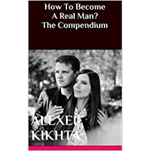 How To Become A Real Man? The Compendium (English Edition)