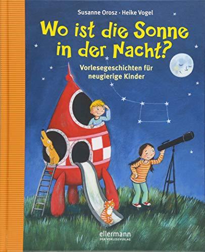 Wo ist die Sonne in der Nacht?: Vorlesegeschichten für neugierige Kinder - Neugierig Kind