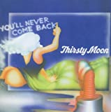 Songtexte von Thirsty Moon - You'll Never Come Back