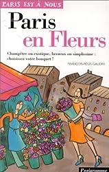 Paris en fleurs : Champêtre ou exotique, luxueux ou simplissisme, choisissez votre bouquet !
