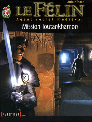 Le Félin, Agent secret médiéval, tome 8 : Mission Toutankhamon