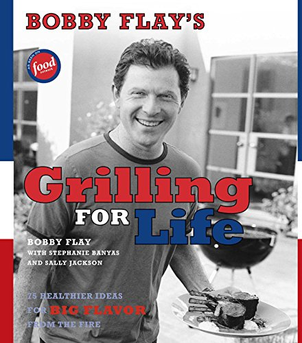 Bobby Flay's Grilling For Life: 75 Healthier Ideas for Big Flavor from the Fire (English Edition)