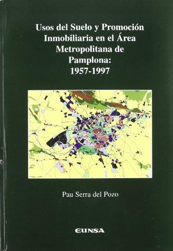 Usos del suelo y promoción inmobiliaria en el área metropolitana de Pamplona, 1957-1997 (Geografía y ecología) por Pau Serra del Pozo
