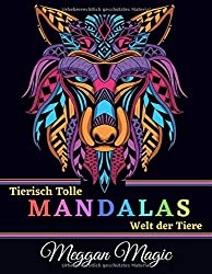 Tierisch tolle Mandalas, Welt der Tiere: Malbuch für Erwachsene (Schmetterlinge, Schlangen, Löwen, Eulen, Pferde ...). Über 100 Malvorlagen zum Stressabbau und zur Entspannung.