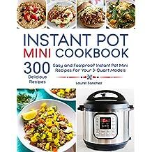 Instant Pot Mini Cookbook: 300 Easy and Foolproof Instant Pot Mini Recipes for Your 3-Quart Models (English Edition)