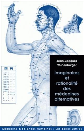 Imaginaires Et Rationalite Des Medecines Alternatives (Medecine & Sciences Humaines) par Jean-Jacques Wunenburger