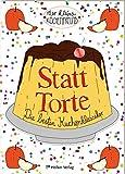 Statt Torte: Die besten Kuchenklassiker (Der kleine Küchenfreund)