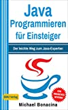 Java Programmieren: für Einsteiger: Der leichte Weg zum Java-Experten