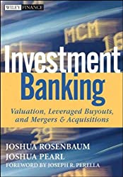Investment Banking: Valuation, Leveraged Buyouts, and Mergers & Acquisitions (Wiley Finance (Hardcover)) [ INVESTMENT BANKING: VALUATION, LEVERAGED BUYOUTS, AND MERGERS & ACQUISITIONS (WILEY FINANCE (HARDCOVER)) ] By Rosenbaum, Joshua ( Author )May-01-2009 Hardcover