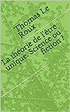 La théorie de l'être unique. Science ou fiction ? (French Edition)